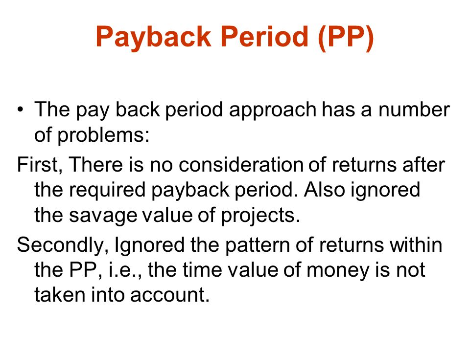 Payback Period (PP) The pay back period approach has a number of problems: