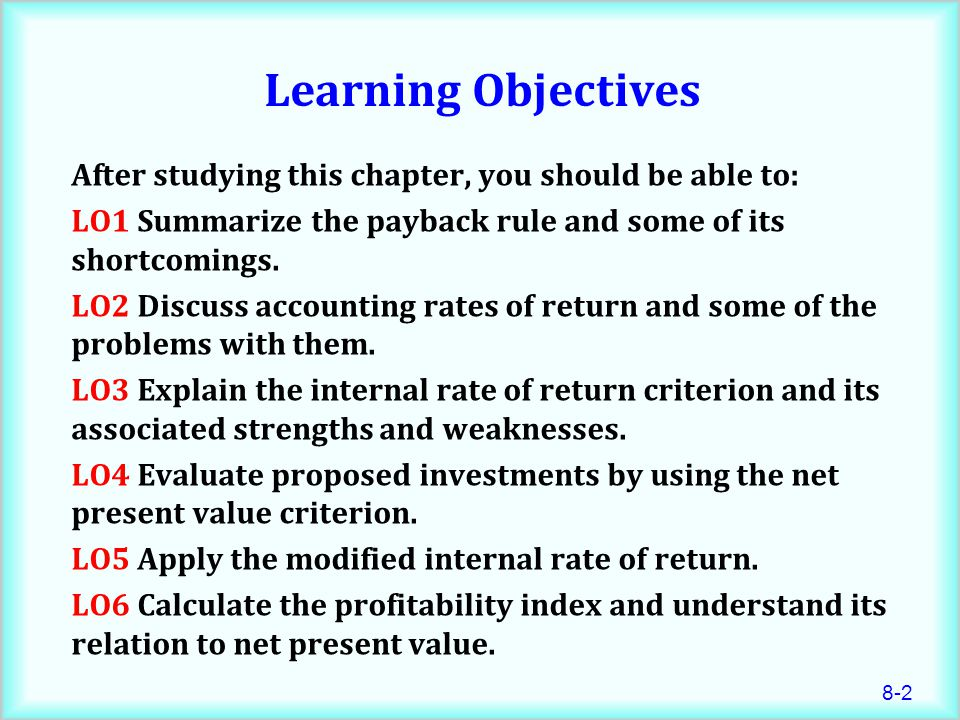 Learning Objectives After studying this chapter, you should be able to: LO1 Summarize the payback rule and some of its shortcomings.
