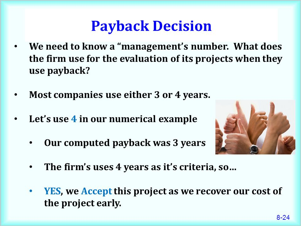 Payback Decision We need to know a management's number. What does the firm use for the evaluation of its projects when they use payback
