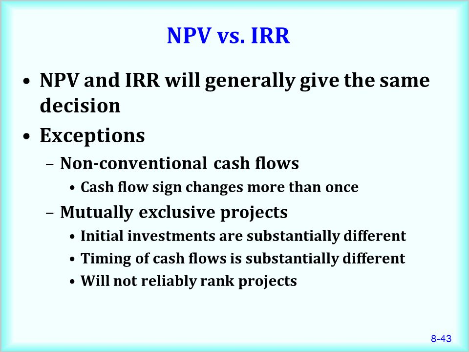 NPV vs. IRR NPV and IRR will generally give the same decision