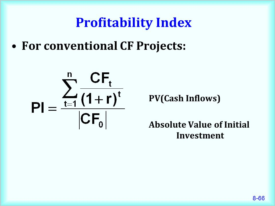 Profitability Index For conventional CF Projects: PV(Cash Inflows)