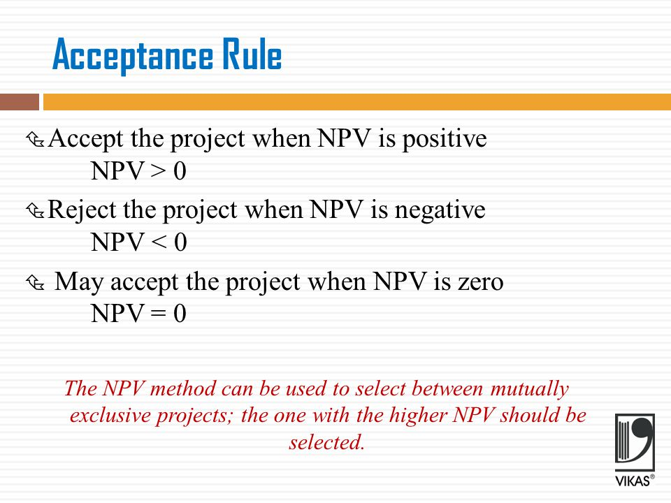 Acceptance Rule Accept the project when NPV is positive NPV > 0
