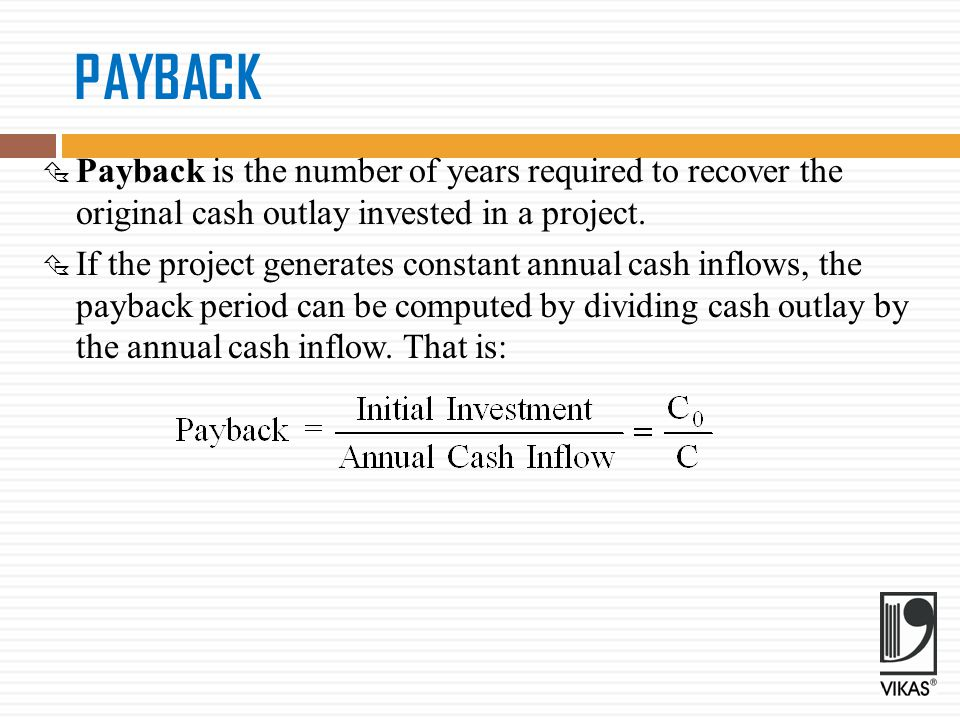PAYBACK Payback is the number of years required to recover the original cash outlay invested in a project.
