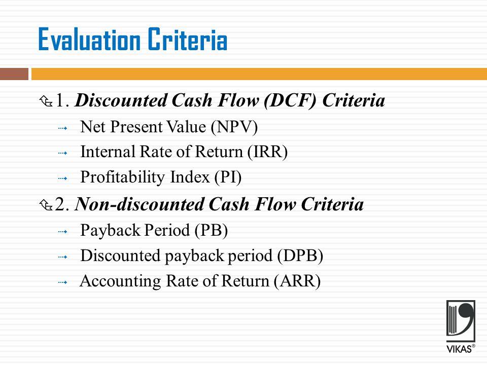 Evaluation Criteria 1. Discounted Cash Flow (DCF) Criteria