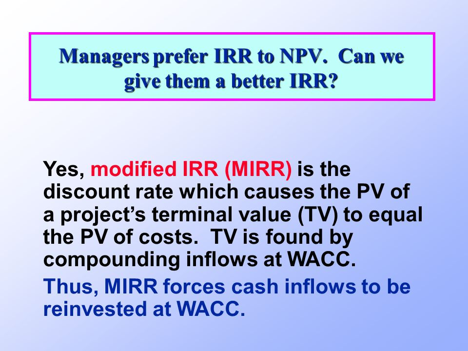 Managers prefer IRR to NPV. Can we give them a better IRR