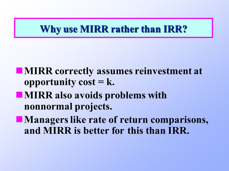 Why use MIRR rather than IRR