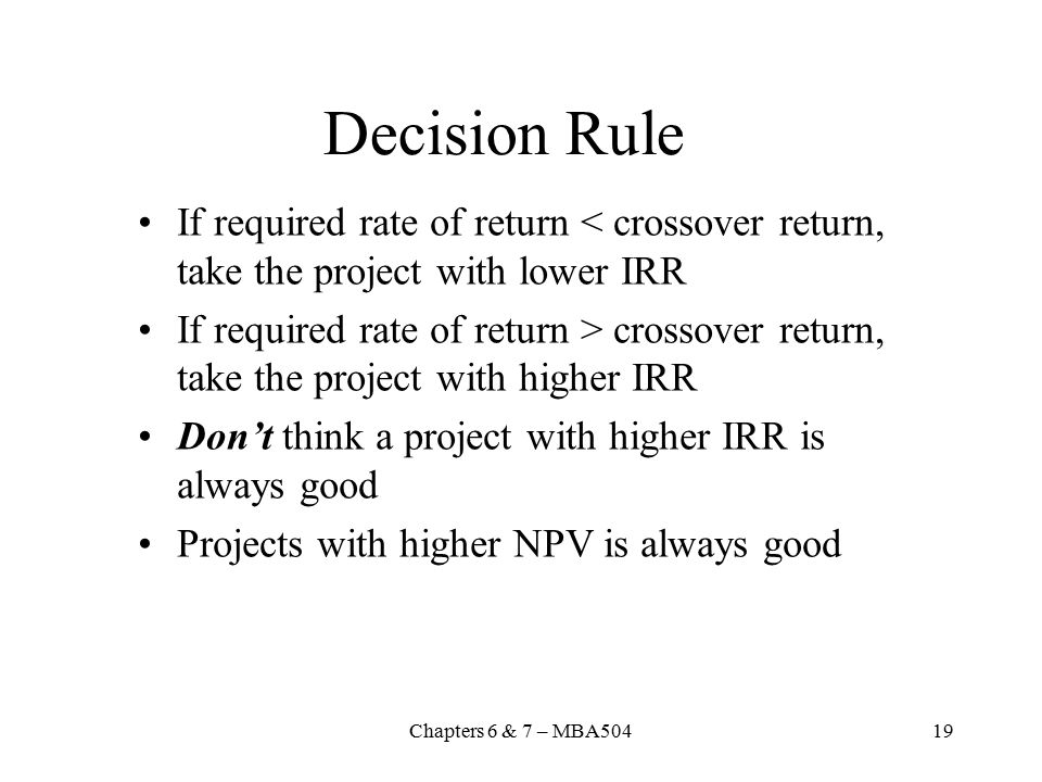 Decision Rule If required rate of return < crossover return, take the project with lower IRR.