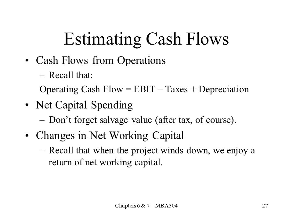 Estimating Cash Flows Cash Flows from Operations Net Capital Spending