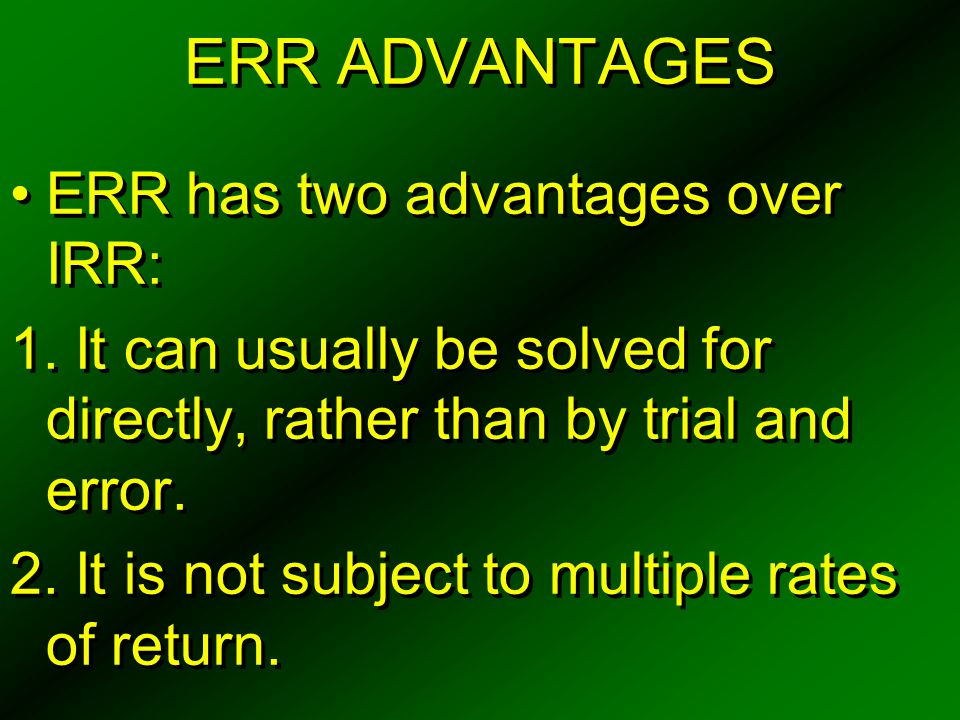 ERR ADVANTAGES ERR has two advantages over IRR: