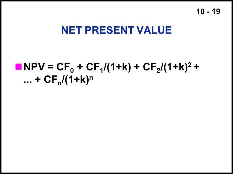 NET PRESENT VALUE NPV = CF0 + CF1/(1+k) + CF2/(1+k)2 + ... + CFn/(1+k)n