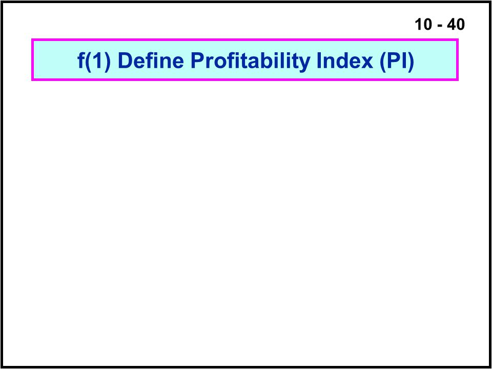 f(1) Define Profitability Index (PI)