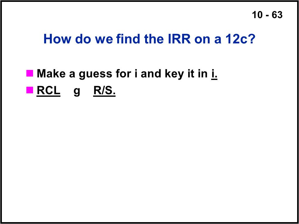 How do we find the IRR on a 12c