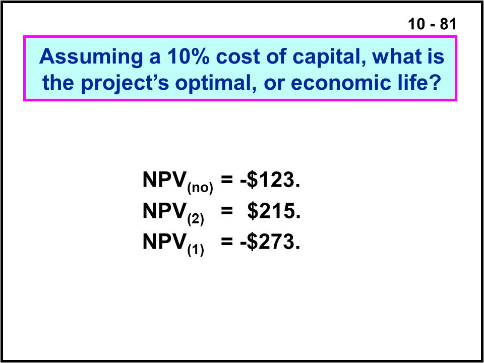 Assuming a 10% cost of capital, what is the project's optimal, or economic life