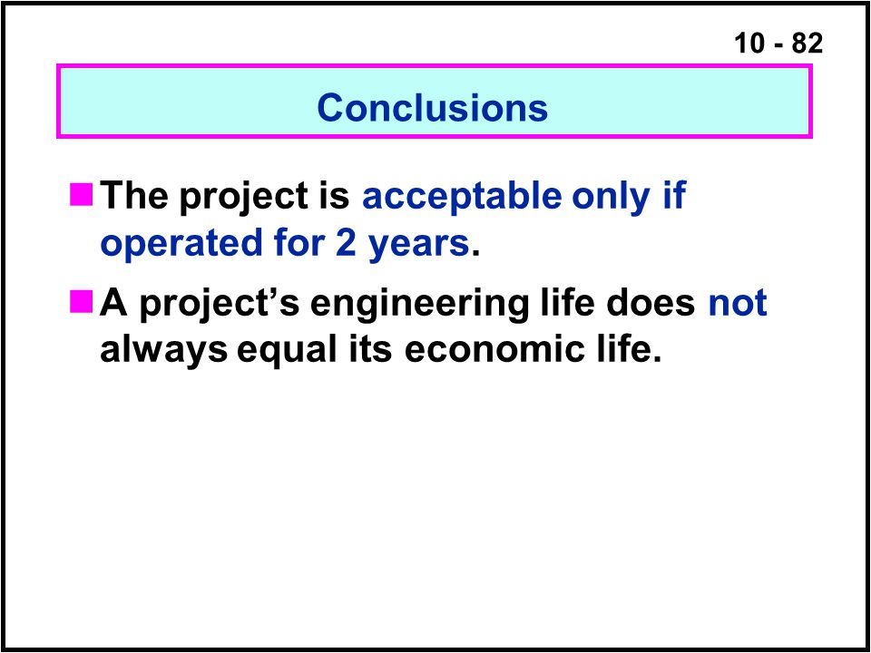 Conclusions The project is acceptable only if operated for 2 years.