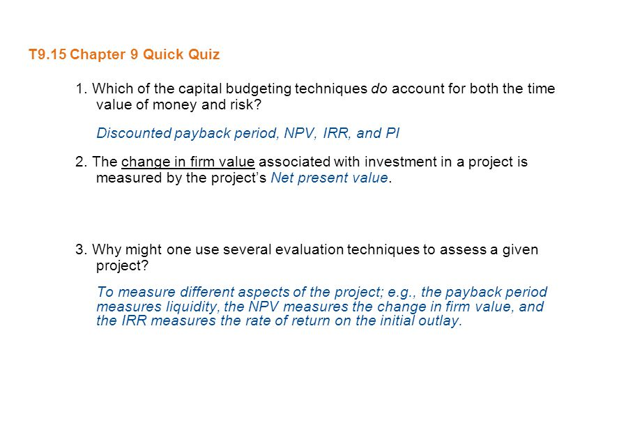 T9.15 Chapter 9 Quick Quiz 1. Which of the capital budgeting techniques do account for both the time value of money and risk