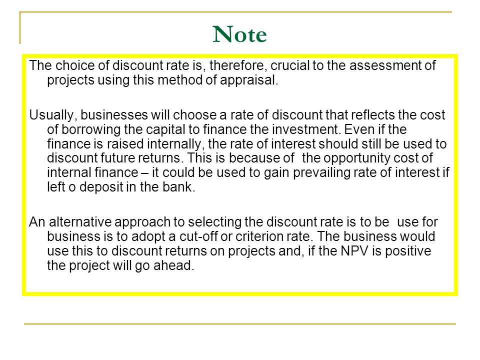 Note The choice of discount rate is, therefore, crucial to the assessment of projects using this method of appraisal.