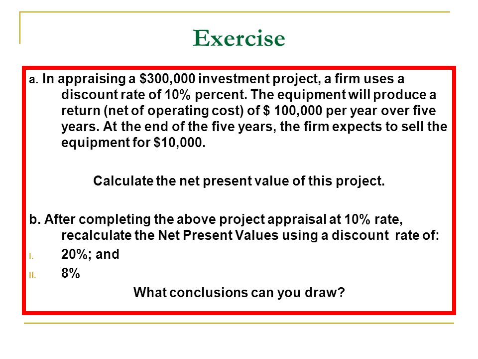 Exercise Calculate the net present value of this project.