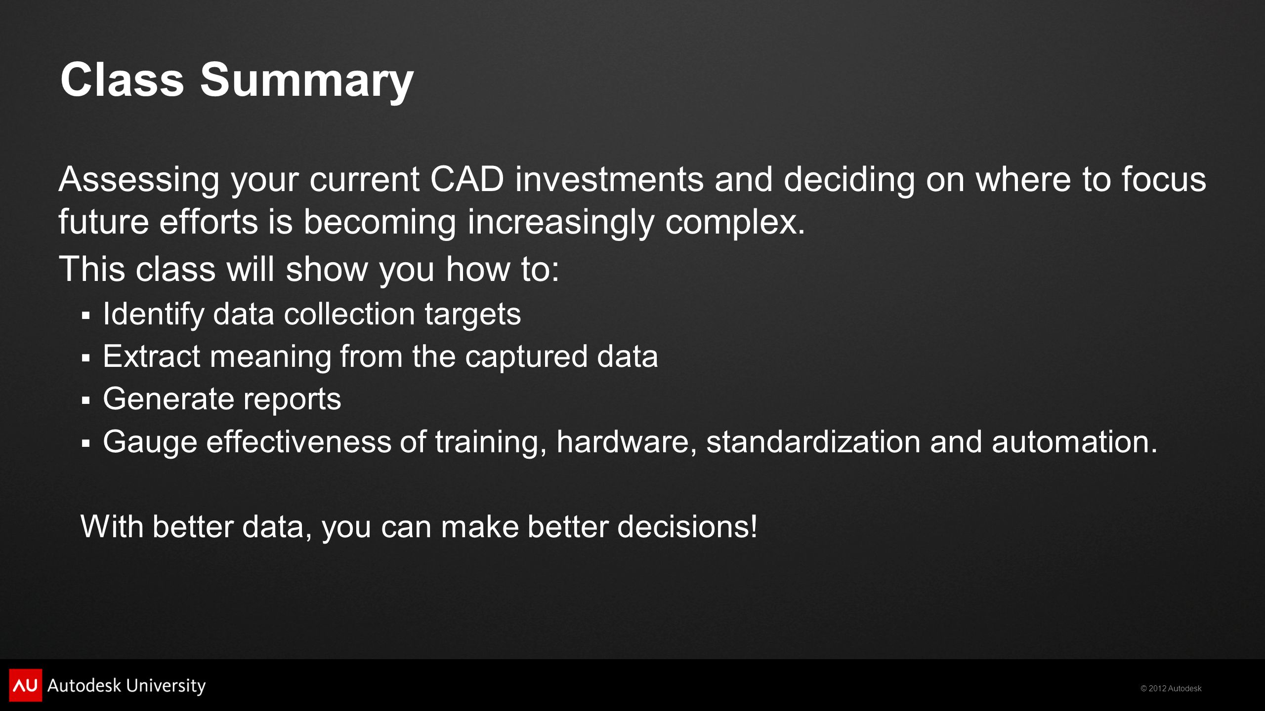 Class Summary Assessing your current CAD investments and deciding on where to focus future efforts is becoming increasingly complex.