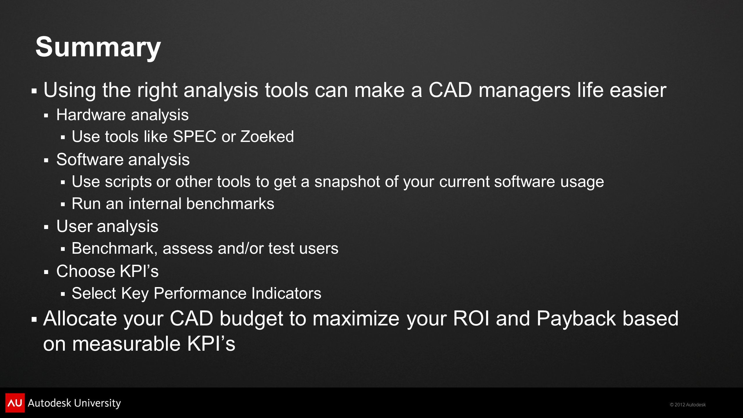 Summary Using the right analysis tools can make a CAD managers life easier. Hardware analysis. Use tools like SPEC or Zoeked.