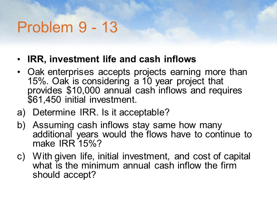 Problem 9 - 13 IRR, investment life and cash inflows
