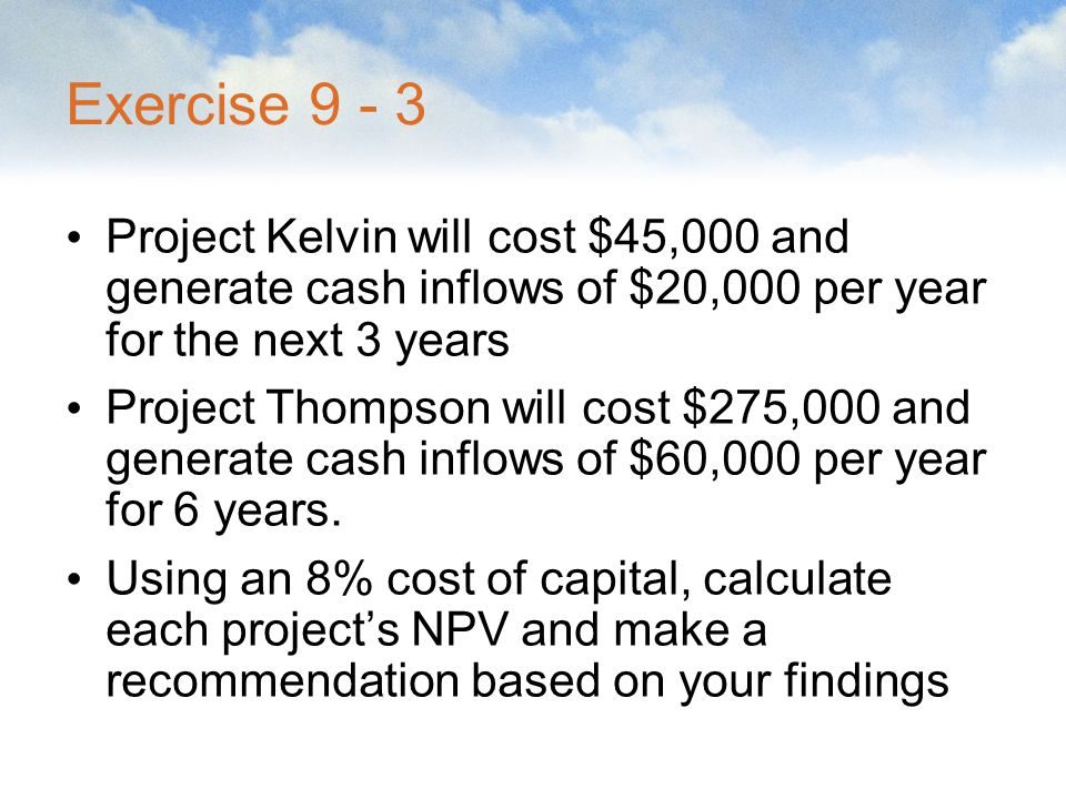 Exercise 9 - 3 Project Kelvin will cost $45,000 and generate cash inflows of $20,000 per year for the next 3 years.