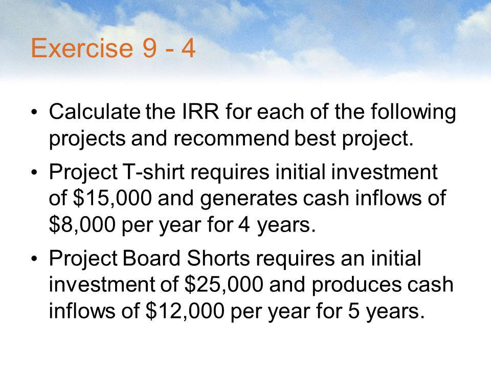Exercise 9 - 4 Calculate the IRR for each of the following projects and recommend best project.