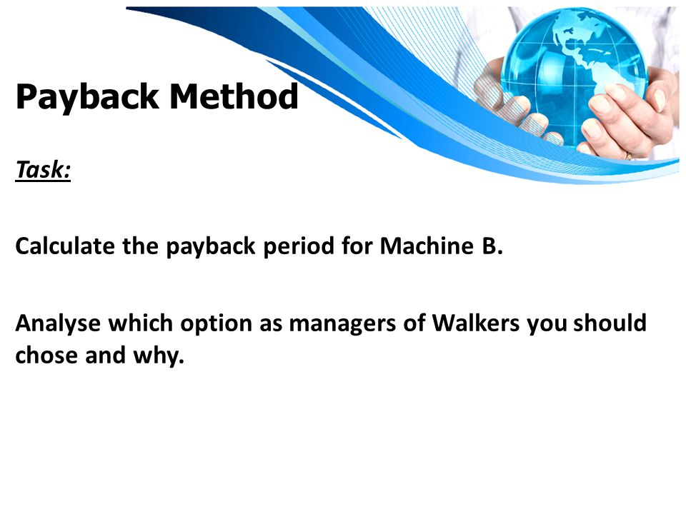 Payback Method Task: Calculate the payback period for Machine B.