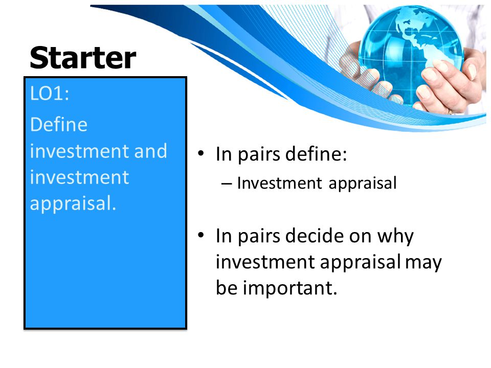 Starter LO1: Define investment and investment appraisal.