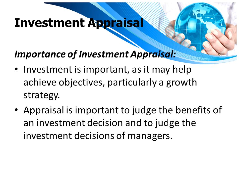 Investment Appraisal Importance of Investment Appraisal: