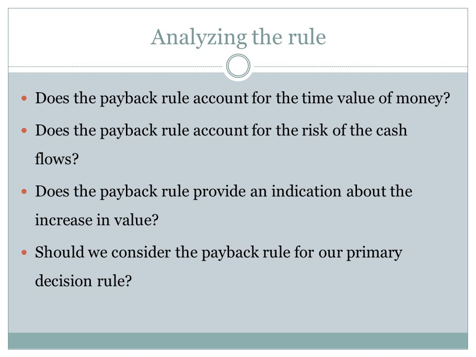 Analyzing the rule Does the payback rule account for the time value of money Does the payback rule account for the risk of the cash flows