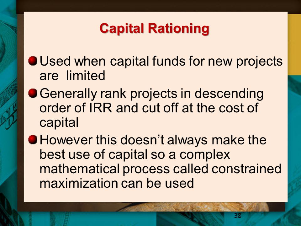 Capital Rationing Used when capital funds for new projects are limited.