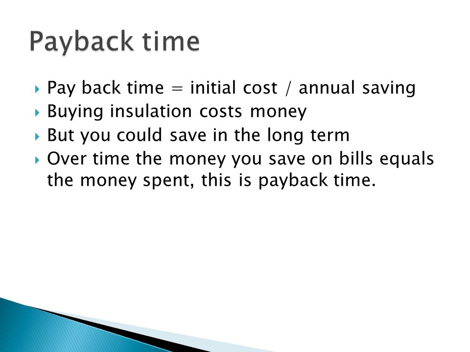 Payback time Pay back time = initial cost / annual saving