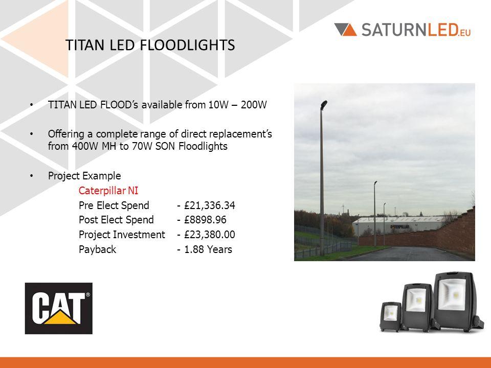 TITAN LED FLOODLIGHTS TITAN LED FLOOD's available from 10W – 200W
