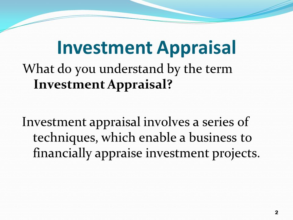 Investment Appraisal What do you understand by the term Investment Appraisal