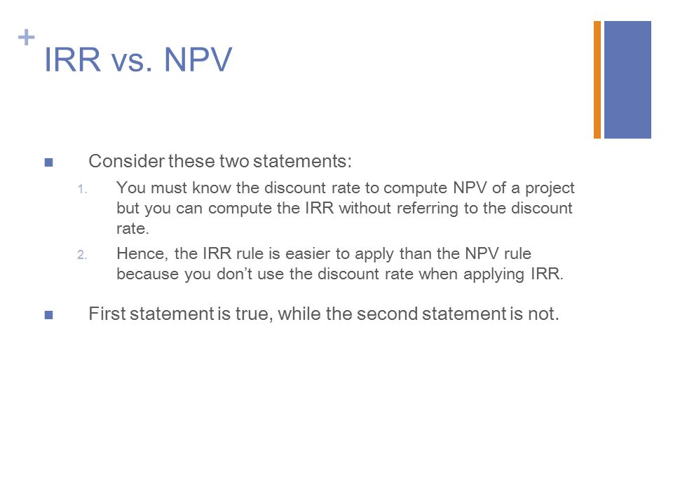 IRR vs. NPV Consider these two statements: