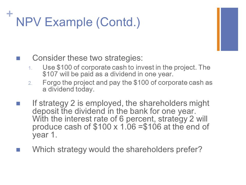 NPV Example (Contd.) Consider these two strategies: