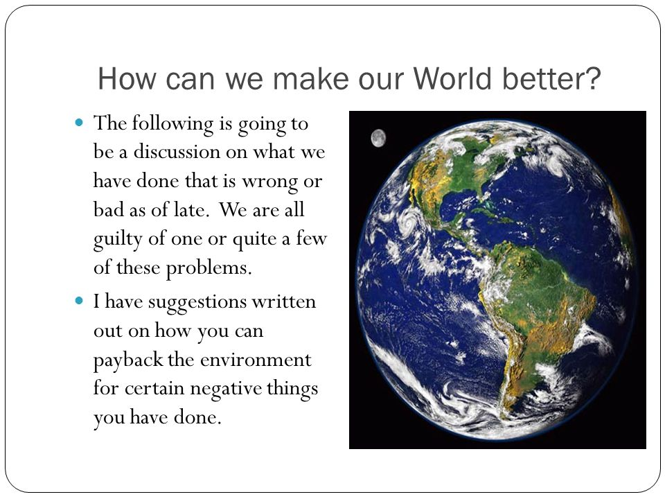 How can we make our World better
