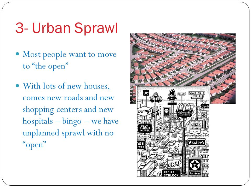 3- Urban Sprawl Most people want to move to the open