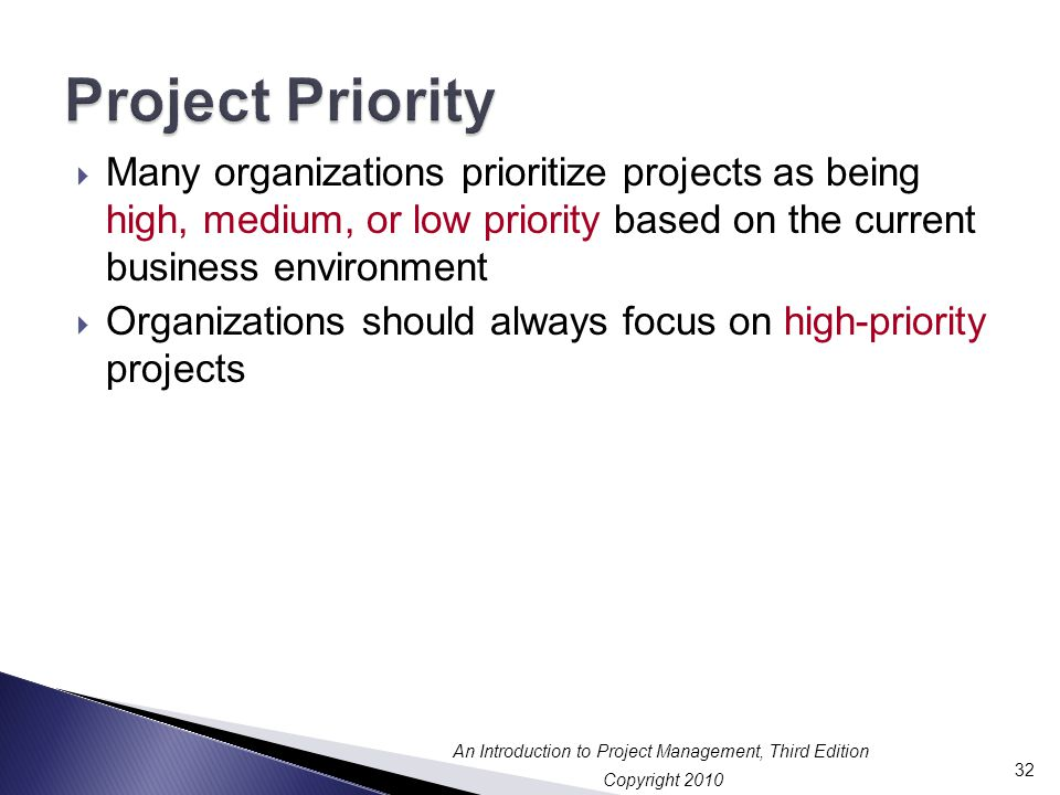 Project Priority Many organizations prioritize projects as being high, medium, or low priority based on the current business environment.