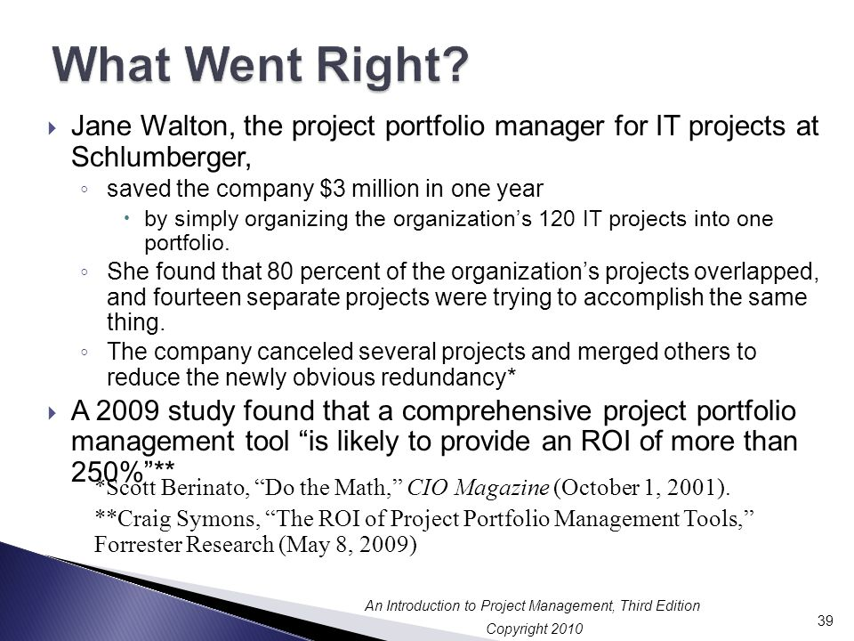 What Went Right Jane Walton, the project portfolio manager for IT projects at Schlumberger, saved the company $3 million in one year.