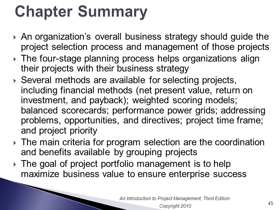 Chapter Summary An organization's overall business strategy should guide the project selection process and management of those projects.