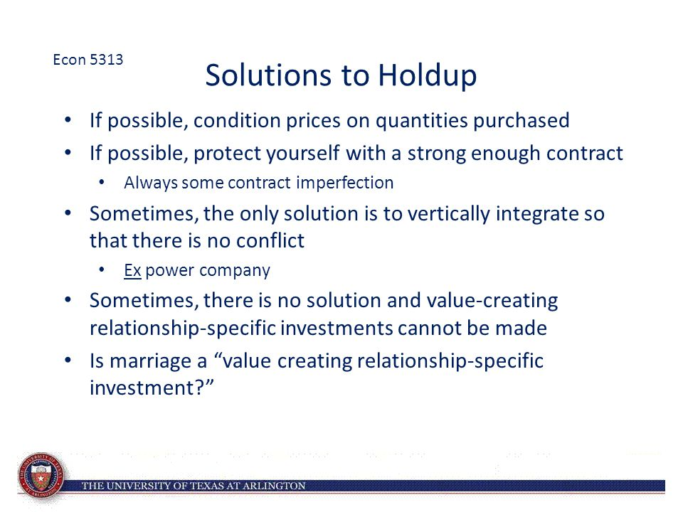 Econ 5313 Solutions to Holdup. If possible, condition prices on quantities purchased. If possible, protect yourself with a strong enough contract.