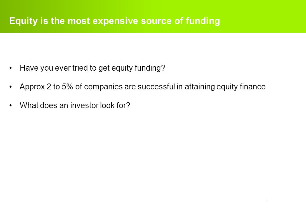 Equity is the most expensive source of funding
