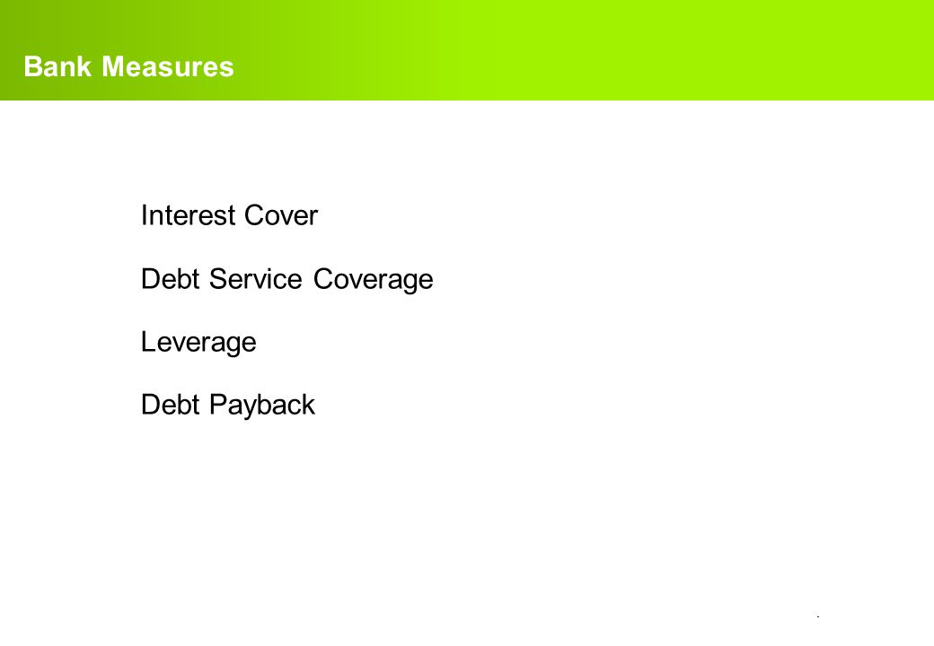 Bank Measures Interest Cover Debt Service Coverage Leverage Debt Payback