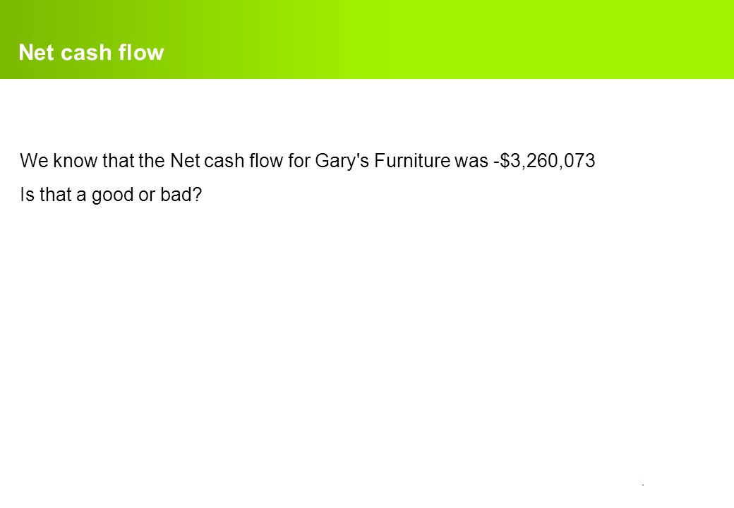Net cash flow We know that the Net cash flow for Gary s Furniture was -$3,260,073.