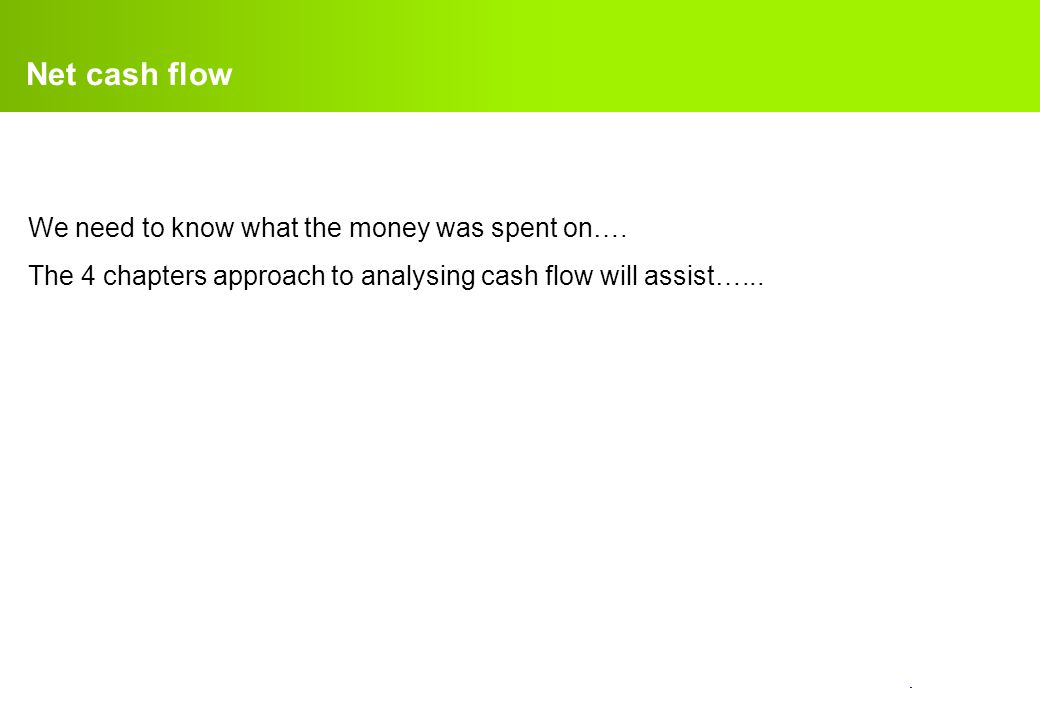 Net cash flow We need to know what the money was spent on….