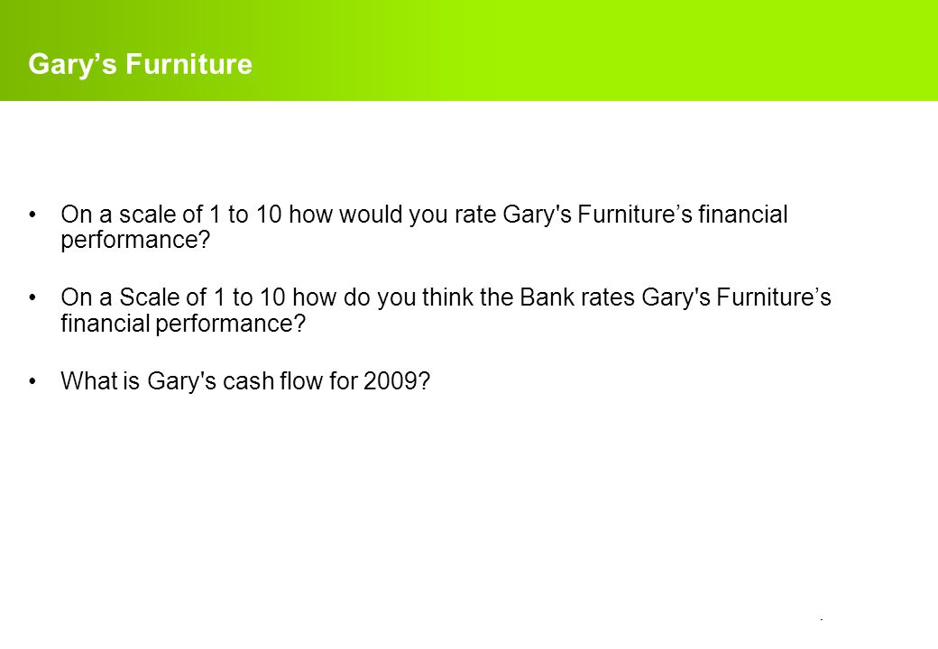Gary's Furniture On a scale of 1 to 10 how would you rate Gary s Furniture's financial performance