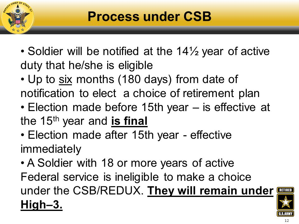 Process under CSB Soldier will be notified at the 14½ year of active duty that he/she is eligible.