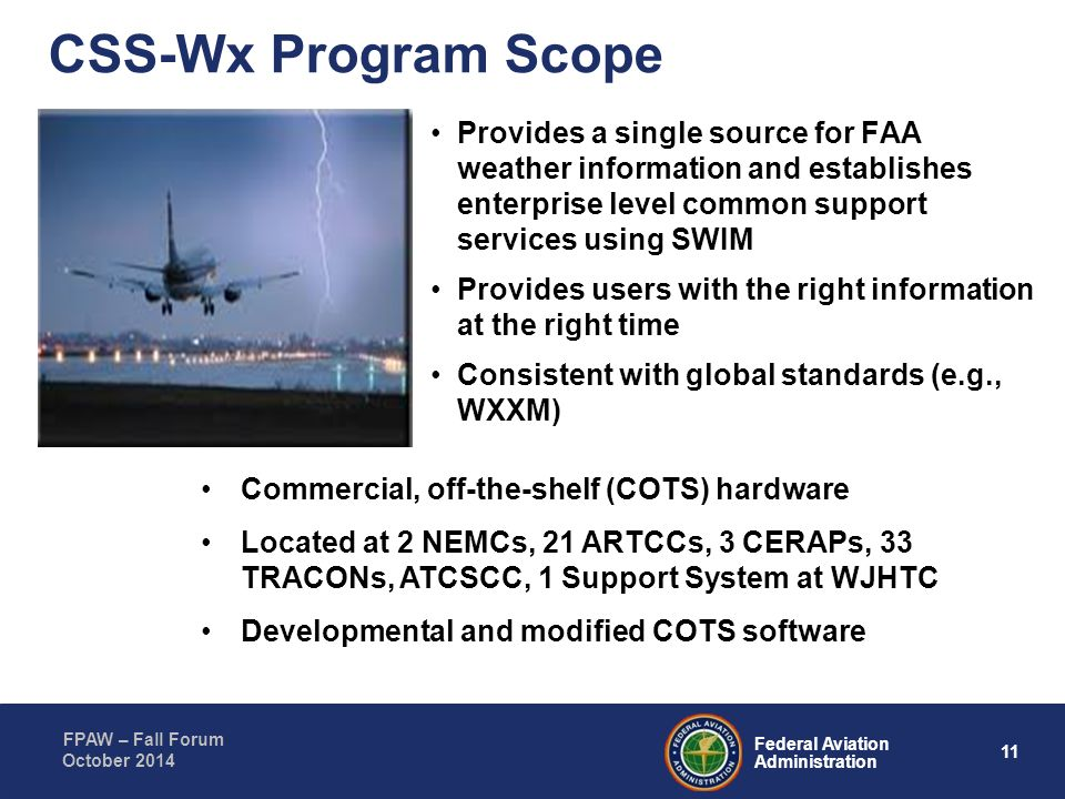 CSS-Wx Program Scope Provides a single source for FAA weather information and establishes enterprise level common support services using SWIM.