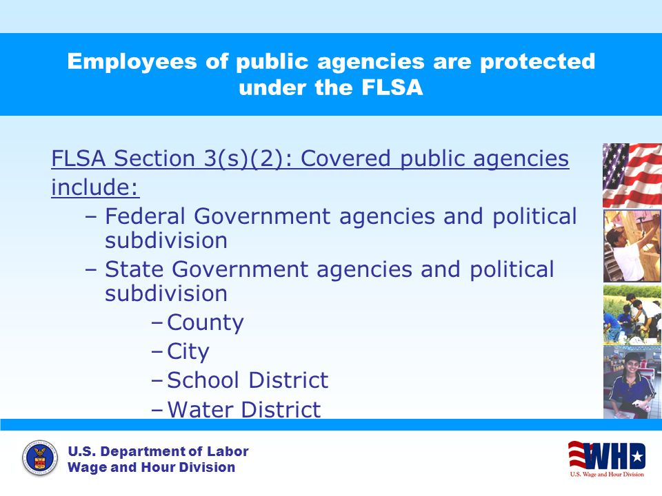 Employees of public agencies are protected under the FLSA